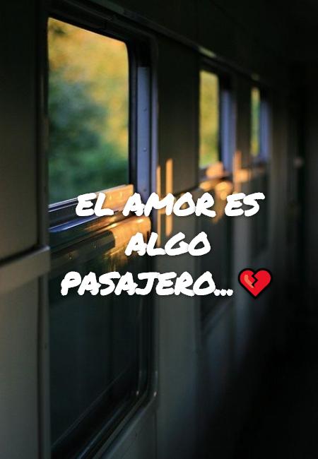 Frases de Desamor - El amor es algo pasajero...💔