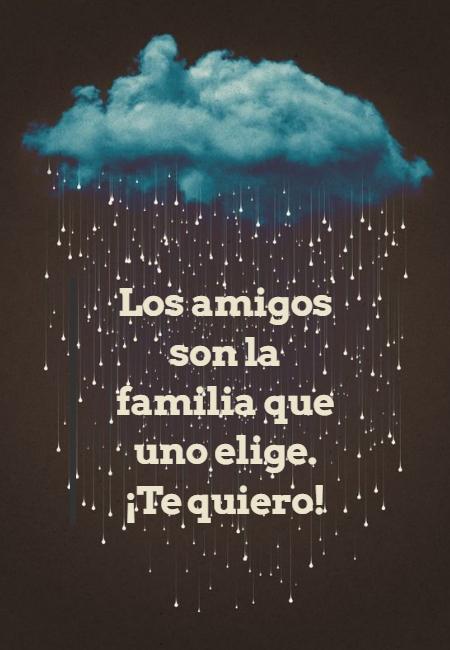 Frases de Amistad - Los amigos son la familia que uno elige.  ¡Te quiero!