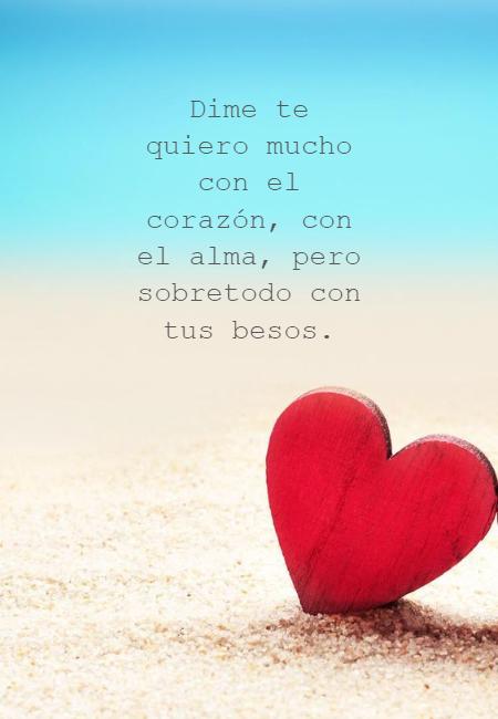 Frases de Amor - Dime te quiero mucho con el corazón, con el alma, pero sobretodo con tus besos.