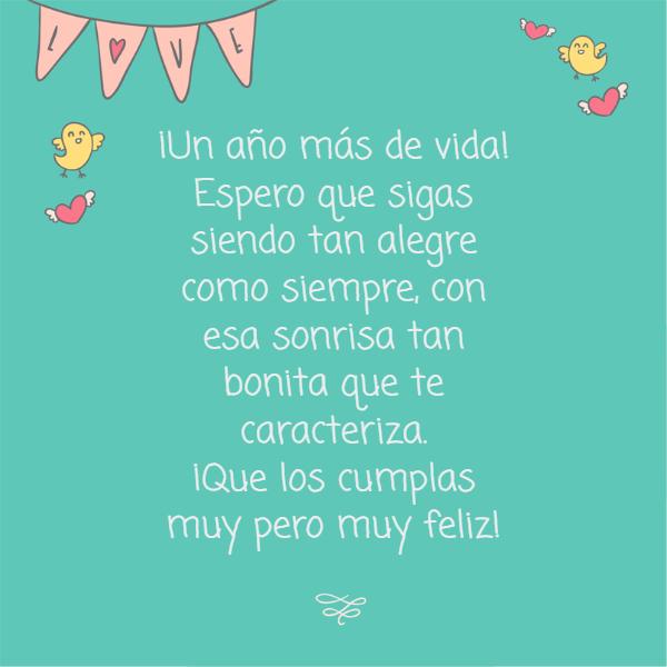 Frases de Feliz Cumpleaños - ¡Un año más de vida! Espero que sigas siendo tan alegre como siempre, con esa sonrisa tan bonita que te caracteriza.  ¡Que los cumplas muy pero muy feliz!