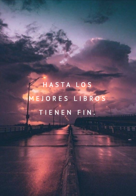 Frases de Desamor - Hasta los mejores libros tienen fin.