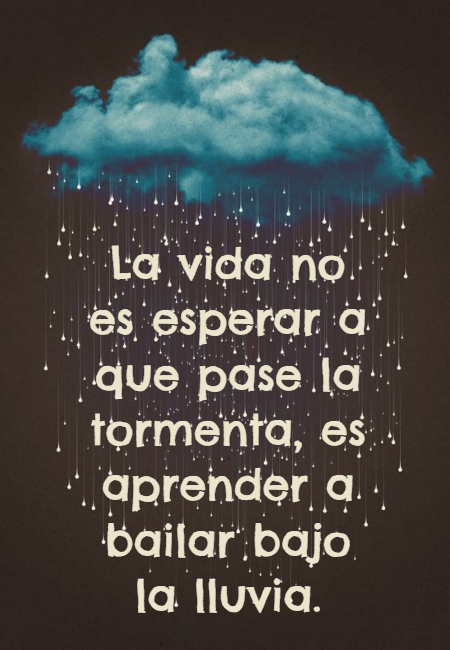 Frases de Motivacion - La vida no es esperar a que pase la tormenta, es aprender a bailar bajo la lluvia.