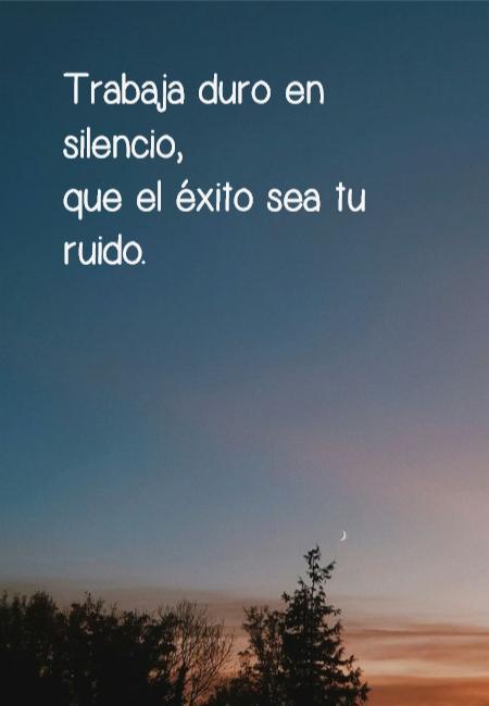 Frases de Motivacion - Trabaja duro en silencio,  que el éxito sea tu ruido.