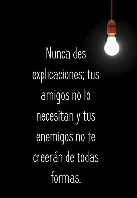 Frases de Amistad - Nunca des explicaciones; tus amigos no lo necesitan y tus enemigos no te creerán de todas formas.