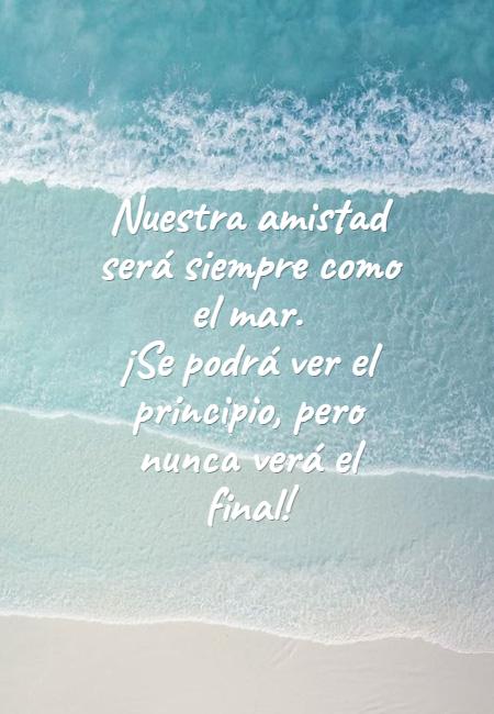 Frases de Amistad - Nuestra amistad será siempre como el mar. ¡Se podrá ver el principio, pero nunca verá el final!