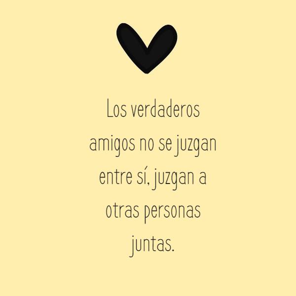 Frases de Amistad - Los verdaderos amigos no se juzgan entre sí, juzgan a otras personas juntas.