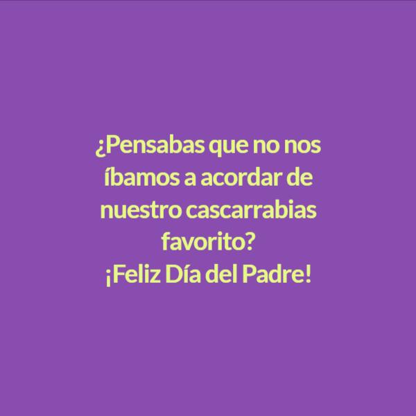 Frases para el Día del Padre - ¿Pensabas que no nos íbamos a acordar de nuestro cascarrabias favorito?  ¡Feliz Día del Padre!