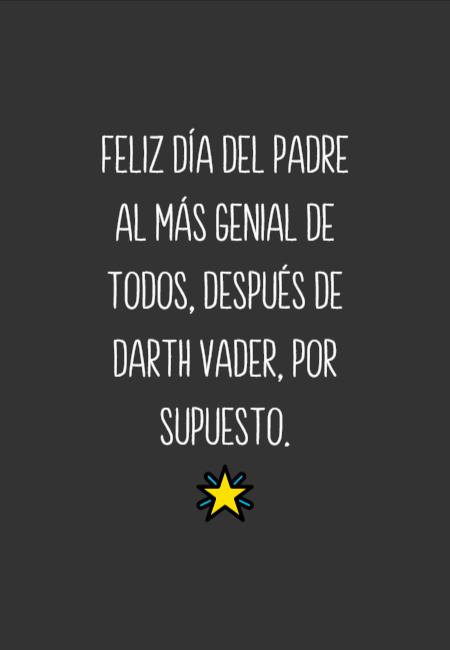 Frases para el Día del Padre - Feliz Día del Padre al más genial de todos, después de Darth Vader, por supuesto. 🌟