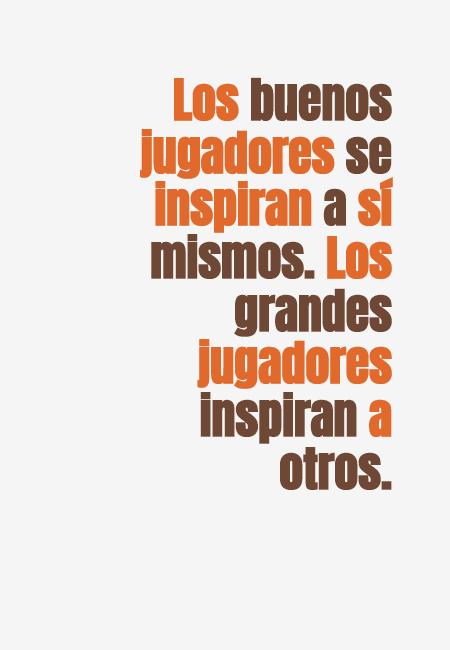 Frases de Motivacion - Los buenos jugadores se inspiran a sí mismos. Los grandes jugadores inspiran a otros.