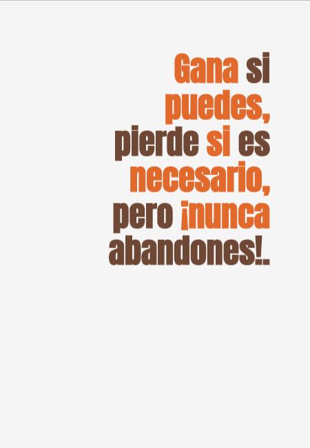 Frases de Motivacion - Gana si puedes, pierde si es necesario, pero ¡nunca abandones!.