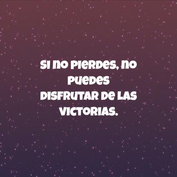 Frases de Motivacion - Si no pierdes, no puedes disfrutar de las victorias.
