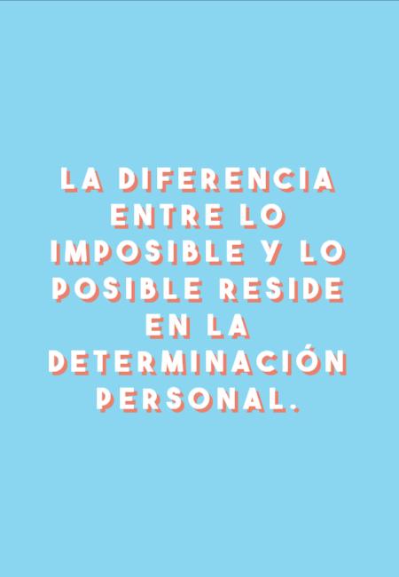 Frases de Motivacion - La diferencia entre lo imposible y lo posible reside en la determinación personal.