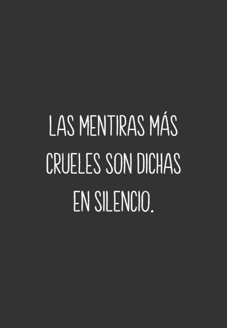 Frases para Reflexionar - Las mentiras más crueles son dichas en silencio.