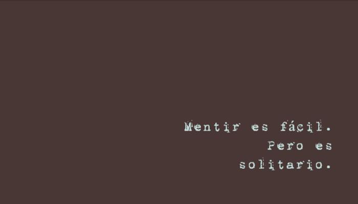 Frases para Reflexionar - Mentir es fácil. Pero es solitario.