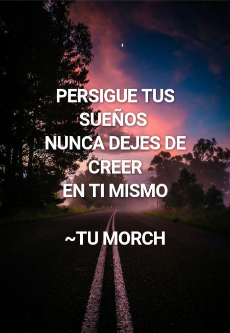 Crea Tu Frase Persigue Tus Sueños Nunca Dejes De Creer En Ti Mismo Tu Morch