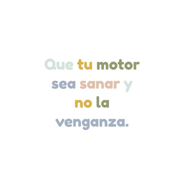 Frases para Reflexionar - Que tu motor sea sanar y no la venganza.
