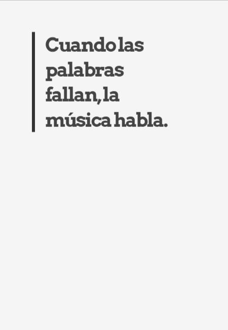 Frases Inspiradoras - Cuando las palabras fallan, la música habla.