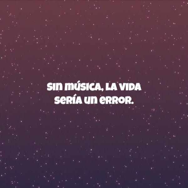 Frases Inspiradoras - Sin música, la vida sería un error.