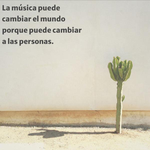 Frases Inspiradoras - La música puede cambiar el mundo porque puede cambiar a las personas.