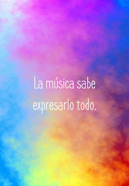 Frases Inspiradoras - La música sabe expresarlo todo.
