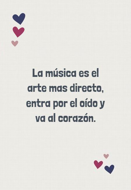 Frases Inspiradoras - La música es el arte mas directo, entra por el oído y va al corazón.