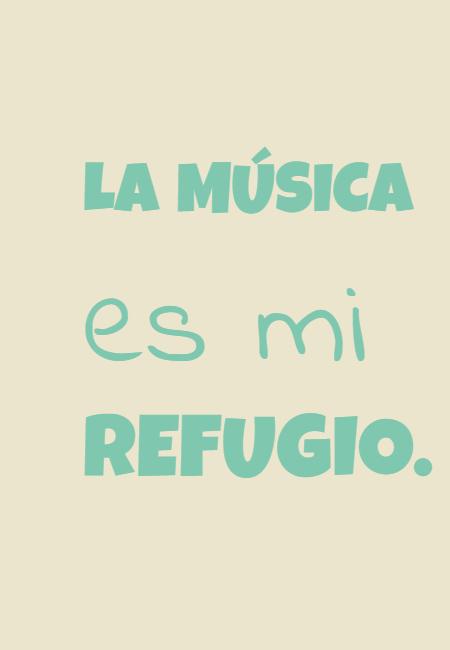 Frases Inspiradoras - La música es mi refugio.