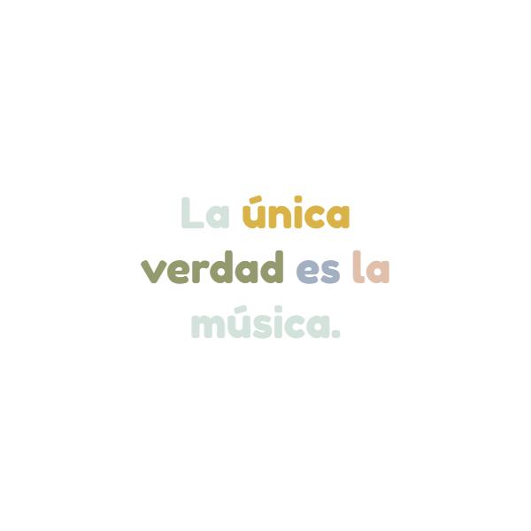 Frases Inspiradoras - La única verdad es la música.