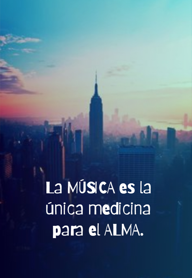 Frases Inspiradoras - La MÚSICA es la única medicina para el ALMA.