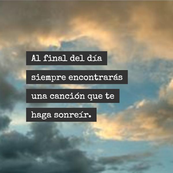 Frases Inspiradoras - Al final del día siempre encontrarás una canción que te haga sonreír.