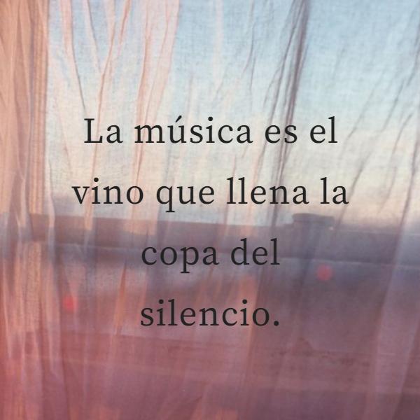 Frases Inspiradoras - La música es el vino que llena la copa del silencio.