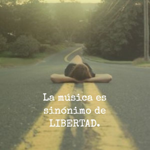Frases Inspiradoras - La música es sinónimo de LIBERTAD.