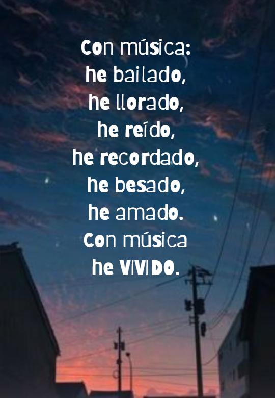 Frases Inspiradoras - Con música:  he bailado,  he llorado, he reído,  he recordado, he besado,  he amado. Con música he VIVIDO.