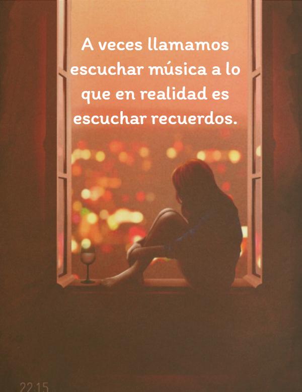 Frases de Amor - A veces llamamos escuchar música a lo que en realidad es escuchar recuerdos.