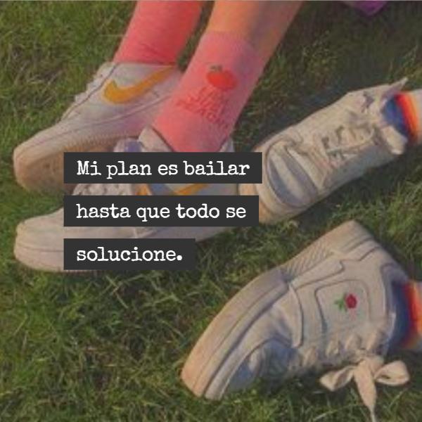 Frases de Alegría - Mi plan es bailar hasta que todo se solucione.