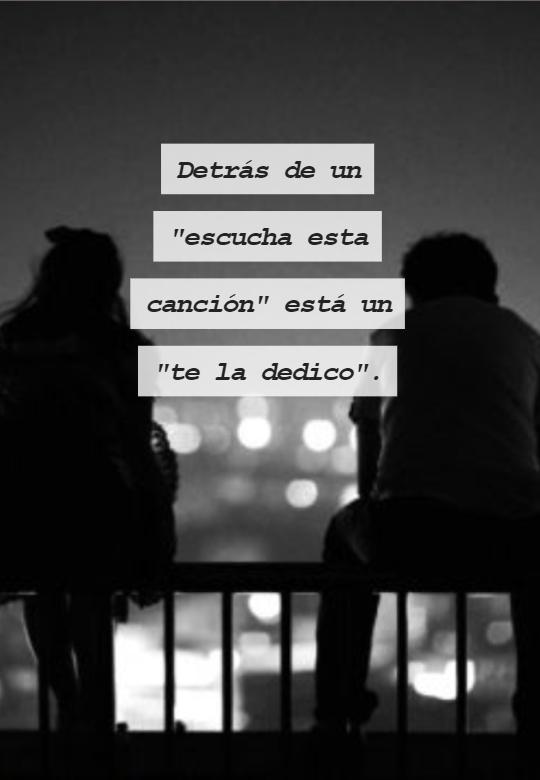 "Frases de Amor - Detrás de un  ""escucha esta canción"" está un  ""te la dedico""."