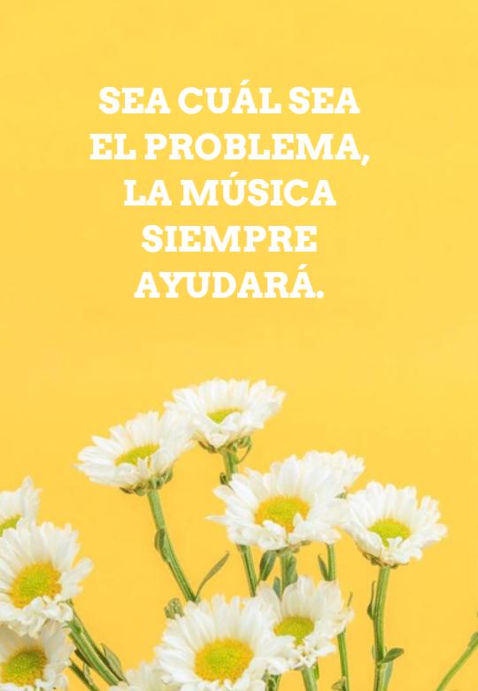 Frases Inspiradoras - Sea cuál sea el problema, la música siempre ayudará.