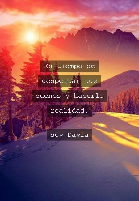 Frases Inspiradoras - Es tiempo de despertar tus  sueños y hacerlo realidad. soy Dayra