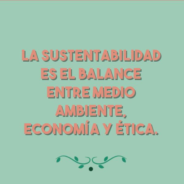 Frases sobre la Naturaleza - La sustentabilidad es el balance entre medio ambiente, economía y ética.