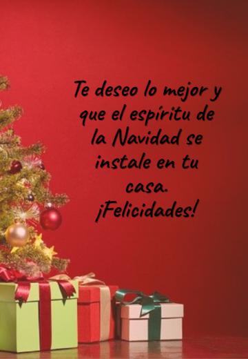 Frases de Deseos - Te deseo lo mejor y que el espíritu de la Navidad se instale en tu casa.  ¡Felicidades!