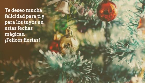 Frases de Deseos - Te deseo mucha felicidad para ti y para los tuyos en estas fechas mágicas. ¡Felices fiestas!