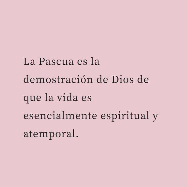 Frases sobre Religión - La Pascua es la demostración de Dios de que la vida es esencialmente espiritual y atemporal.