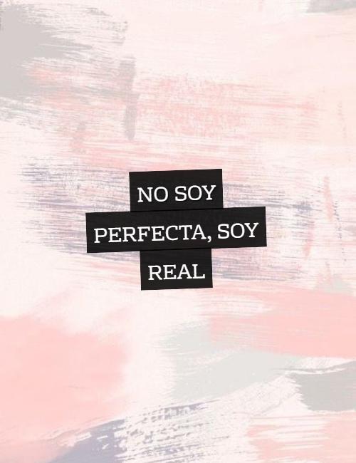 Frases de Amor Propio - No soy Perfecta, soy REAL