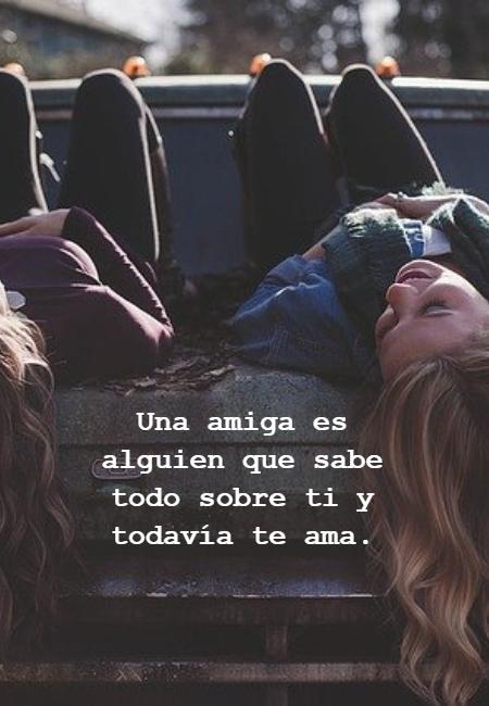 Frases de Amistad - Una amiga es alguien que sabe todo sobre ti y todavía te ama.