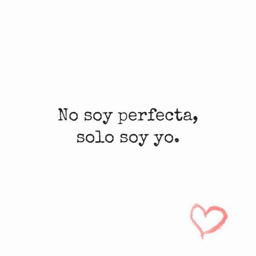 Frases de Amor Propio - No soy perfecta, solo soy yo.