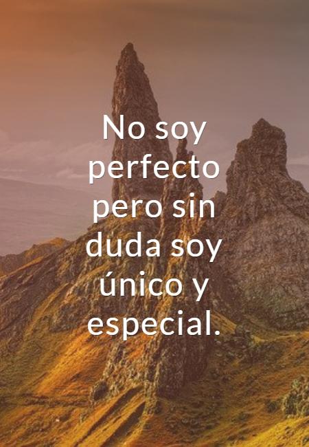 Frases de Amor Propio - No soy perfecto pero sin duda soy único y especial.