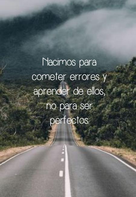 Frases de Amor Propio - Nacimos para cometer errores y aprender de ellos, no para ser perfectos.