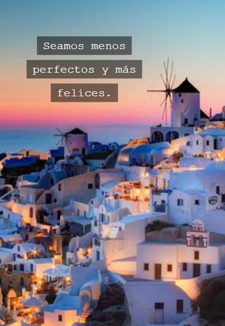 Frases de Amor Propio - Seamos menos perfectos y más felices.