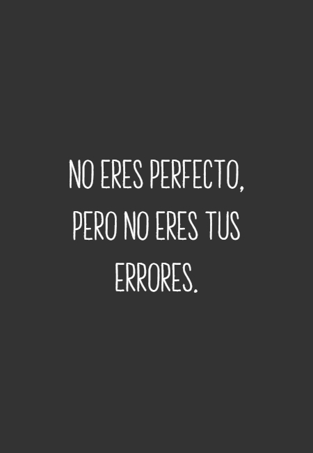 Frases de Amor Propio - No eres perfecto, pero no eres tus errores.