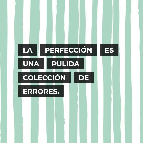 Frases para Reflexionar - La perfección es una pulida colección de errores.