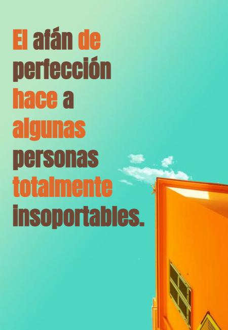 Frases para Reflexionar - El afán de perfección hace a algunas personas totalmente insoportables.